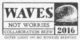 No Worries/Outer Light Brewing - Waves Not Worries - 2016 Fruit Beer beer