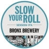 Bronx Slow Your Roll beer Label Full Size
