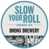 Bronx Slow Your Roll Beer