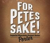 For Pete's Sake Imperial Chocolate Peanut Butter Porter beer