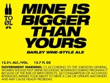 To Ol Mine Is Bigger Than Yours Barley Wine Beer