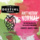 DESTIHL/Night Shift Ain't Nothin' Normal - Pomegranate beer