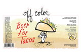 Off Color Beer for Tacos beer