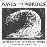 No Worries/Outer Light Brewing - Waves Not Worries - 2018 Grisette beer