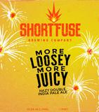 Short Fuse More Loosey More Juicy beer
