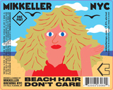 Mikkeller NYC x Casita Cerveceria Beach Hair Don't Care Beer