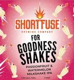 Short Fuse For Goodness Shakes Passionfruit/Watermelon Milkshake beer