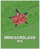 Liquid Hero Irregardless IPA Beer