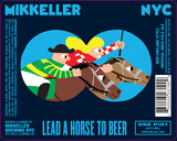 Mikkeller NYC Lead A Horse To Beer beer