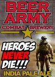 Beer Army Heroe's Never Die!!! beer